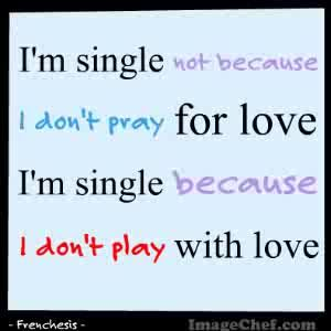 www.im happy quotes.com | single not because i don t pray for love i m single because i don ...