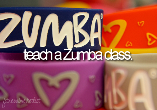 fitnessbucketlist:    submitted byfitfor2012    I'm actually hoping to get Zumba certified.