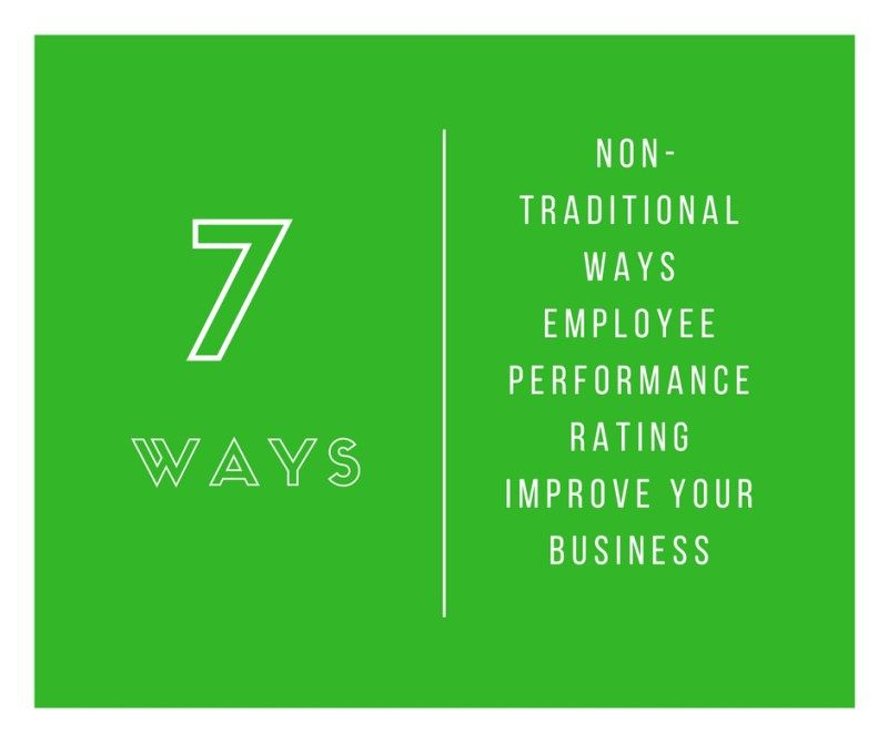 7 nontraditional ways employee performance rating improve