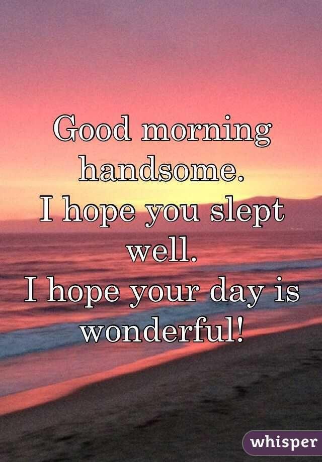 Good Morning Handsome. I Hope You Slept Well. I Hope Your