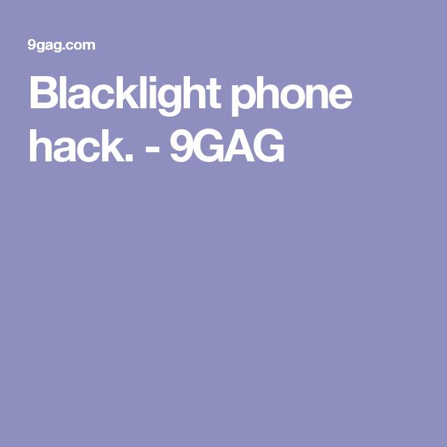 Blacklight Phone Hack 9gag