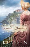 The Tutor's Daughter...love Julie Klassen's books.
