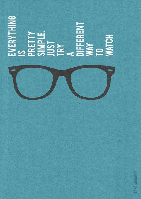 a6042b6d51 Everything is pretty simple. Just try a different way to watch.  quotes   glasses