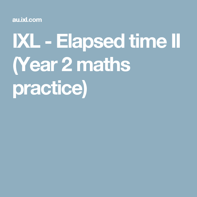 IXL - Elapsed time II (Year 2 maths practice)   Time   Pinterest ...