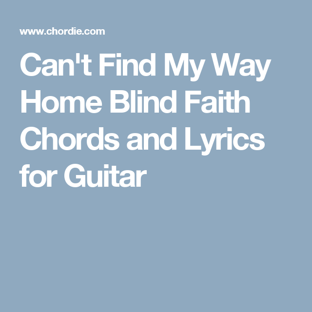 Cant Find My Way Home Blind Faith Chords And Lyrics For Guitar