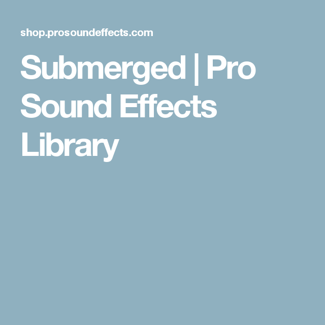 Submerged | Pro Sound Effects Library | Audio | Sound