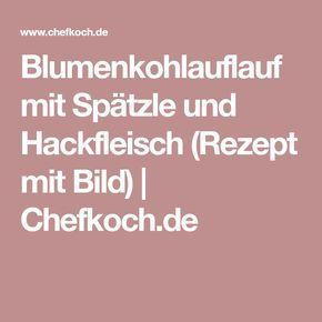 Blumenkohlauflauf mit Spätzle und Hackfleisch (Rezept mit Bild) | Chefkoch.de