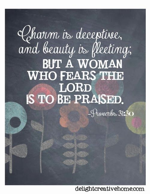 Charm is deceptive, and beauty is fleeting; but a Woman who fears the Lord is to be praised. - Proverbs 31:30 ~ God is Heart
