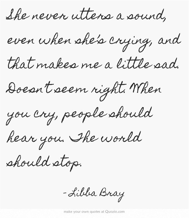 Powerful Little Quote Sad Quotes T: She Never Utters A Sound, Even When She's Crying, And That