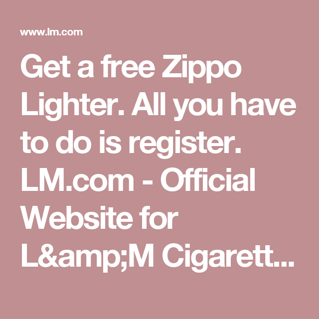 Get a free Zippo Lighter. All you have to do is register. LM.com ...