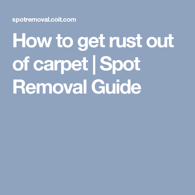 How To Get Rust Out Of Carpet Spot Removal Guide