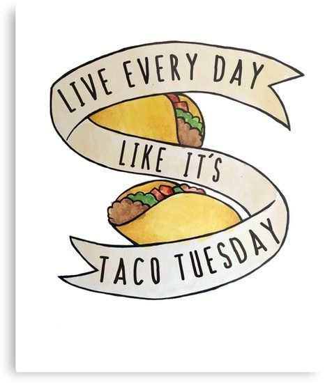 'Live every day like it's taco tuesday' Metal Print by BubbSnugg LC