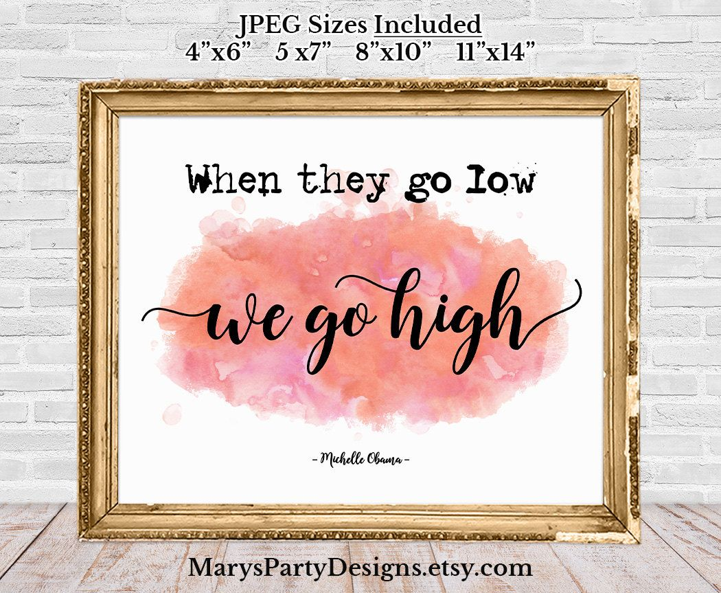 When They Go Low We Go High Poster Printable
