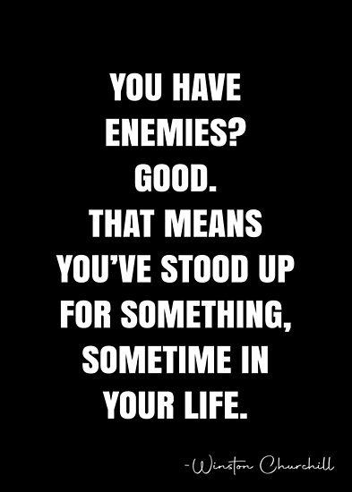 You Have Enemies Good That Means You Ve Stood Up For Something Sometime In Your Life Winston Churchill Quote Qwob Poster Graphix Poster By Graphixd Winston Churchill Quotes Churchill Quotes