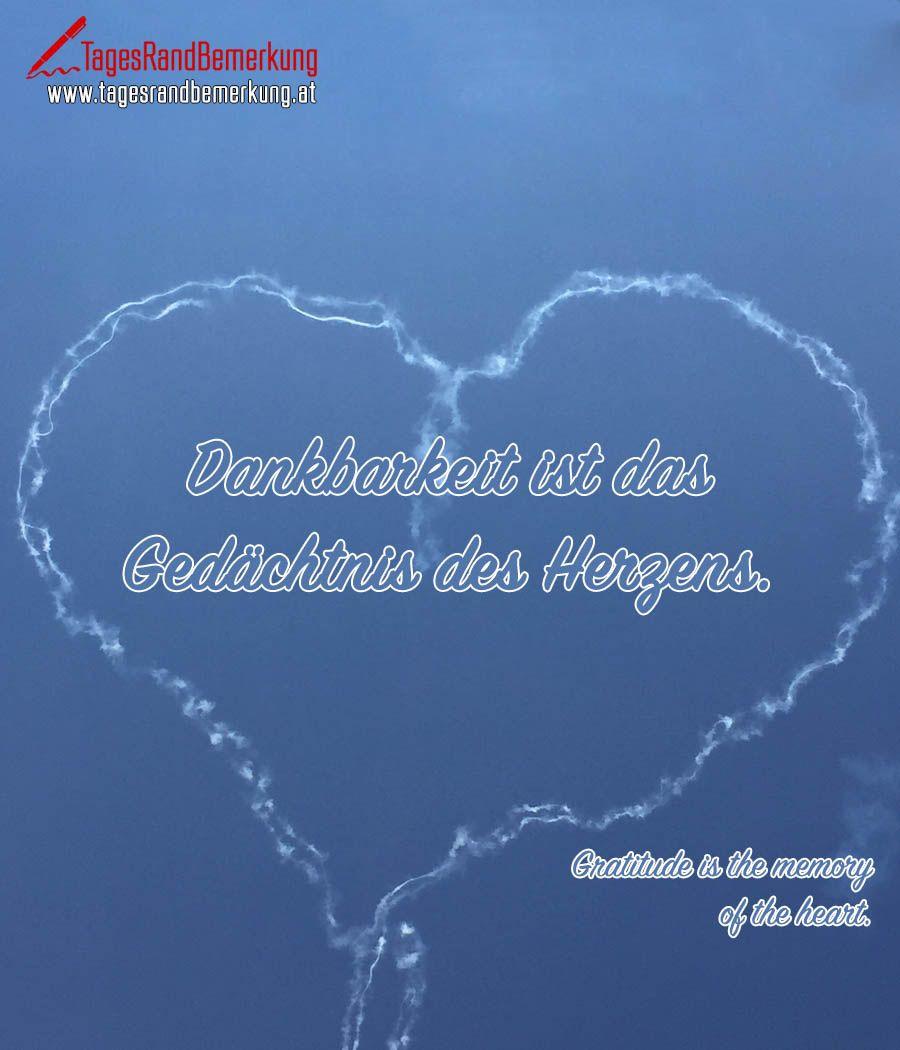 Dankbarkeit Ist Das Gedachtnis Des Herzens Zitat Von Die Tagesrandbemerkung Dankbarkeit Weibliche Zitate Wahrheit