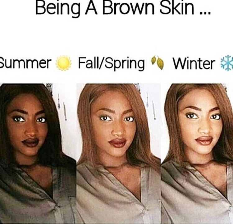Tru tru the beauty of being brown skin is your skintone changes