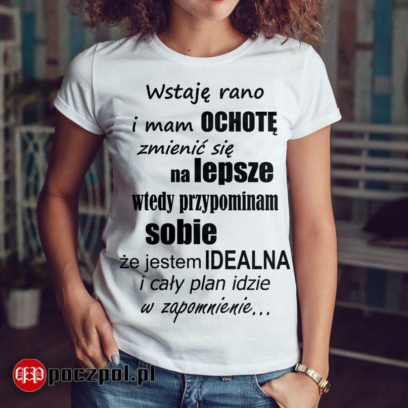 Wstaje Rano I Mam Ochote Zmienic Sie Na Lepsze Rano Zmiana Zmienic Najlepsze Nalepsze Idealna Ideal Plan Zapomni T Shirts For Women Funny Tshirt Logo