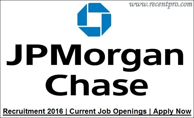 Jpmorgan Chase Recruitment 2016 Current Job Openings Recentpro Job Opening Current Job Job
