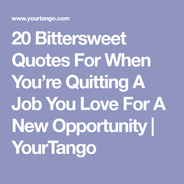 Quotes About Leaving A Job 20 Bittersweet Quotes For When You're Leaving A Job You Love  Quotes About Leaving A Job