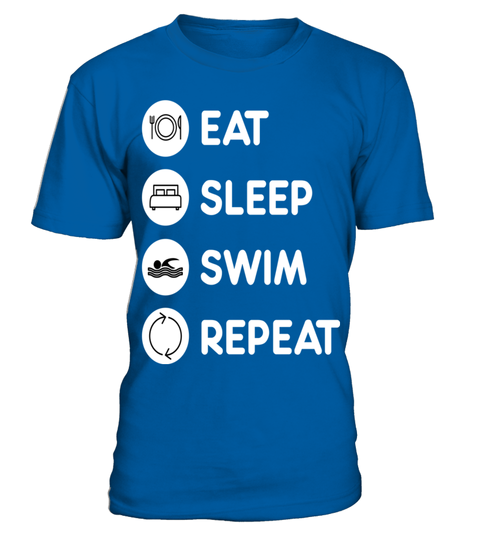 # Swimming   Eat Sleep Swim Repeat T Shirt .  HOW TO ORDER:1. Select the style and color you want: 2. Click Reserve it now3. Select size and quantity4. Enter shipping and billing information5. Done! Simple as that!TIPS: Buy 2 or more to save shipping cost!This is printable if you purchase only one piece. so dont worry, you will get yours.Guaranteed safe and secure checkout via:Paypal | VISA | MASTERCARD