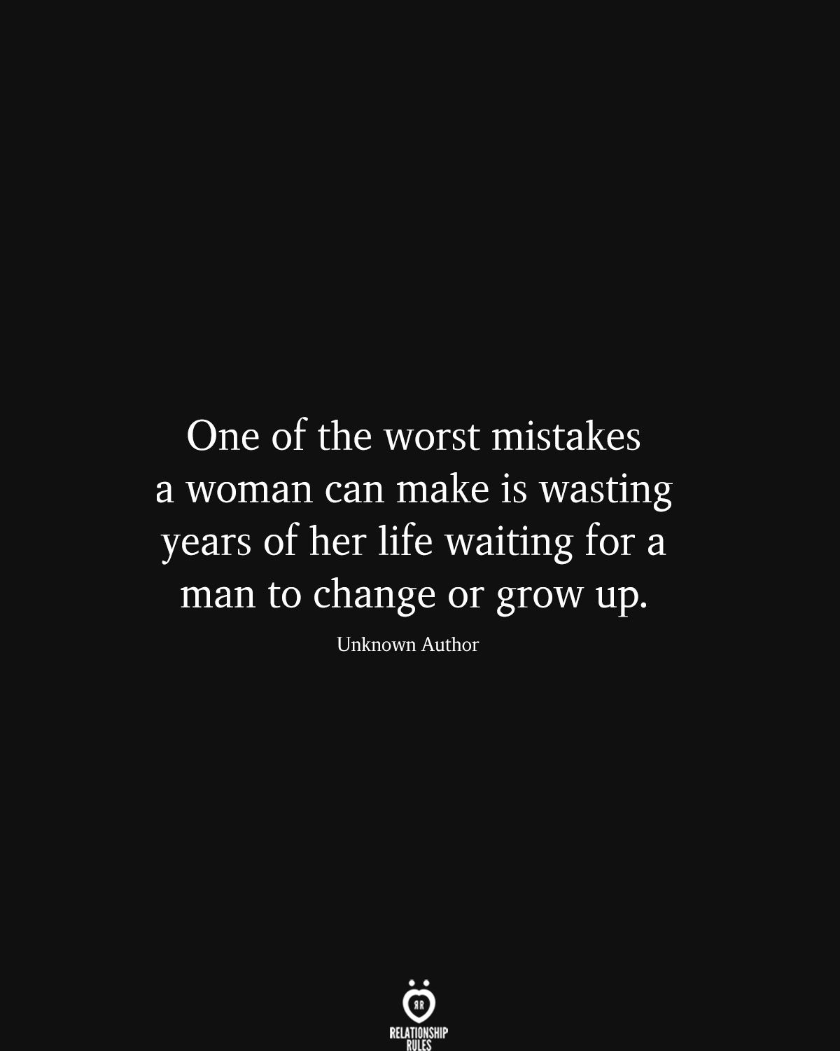 One Of The Worst Mistakes A Woman Can Make Is Wasting Years Of Her Life
