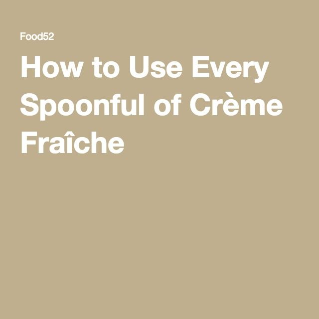 How to Use Every Spoonful of Crème Fraîche