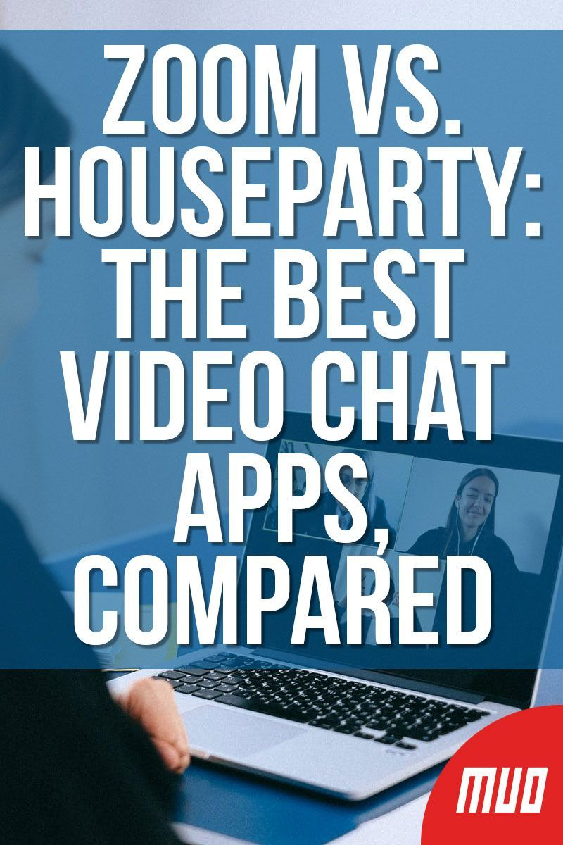 Zoom vs. Houseparty The Best Video Chat Apps, Compared in