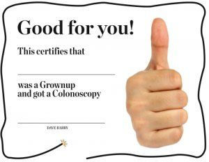 Funny Certificate For Your Colonoscopy Patient Good For You This Certifies That Was A Grownup And Got A Colonoscopy Colonoscopy Humor Funny Certificates