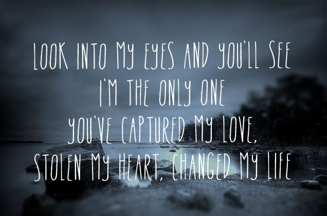 you've captured my love. stolen my heart, changed my life.