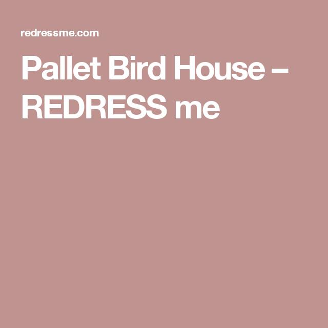 Pallet Bird House – REDRESS me