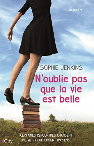 N Oublie Pas Que La Vie Est Belle Sophie Jenkins Oublie Moi La Vie Est Belle Livre A Lire Absolument