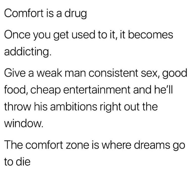 Don T Get Too Comfortable Inspirational Words Words Quotes Weak Men