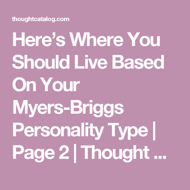 Here's Where You Should Live Based On Your Myers-Briggs Personality Type   Page 2   Thought Catalog