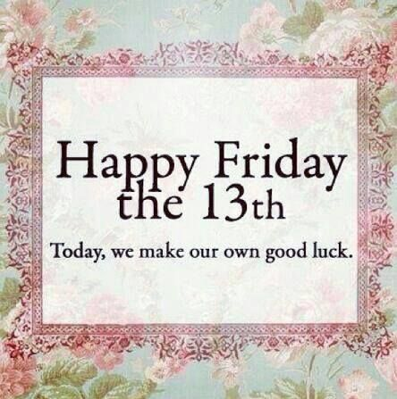 Happy Friday the 13th | Its friday quotes, Friday the 13th quotes, Happy  friday the 13th