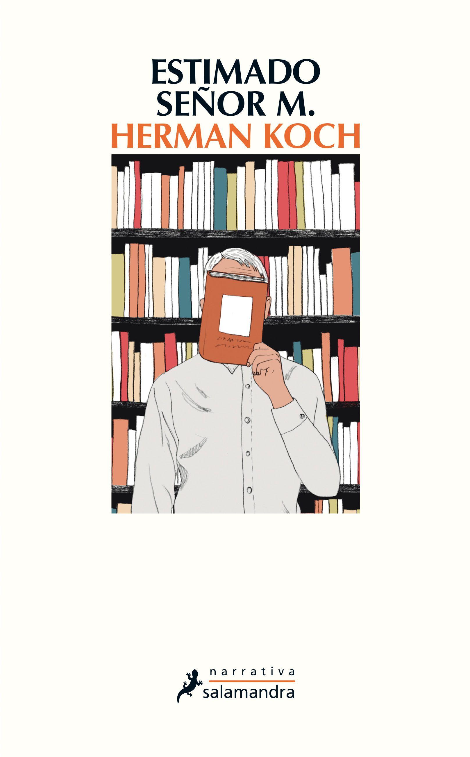 Esta Nueva Novela Afianza El Impresionante Talento De Herman Koch Y Lo Confirma Como Una De Las Voces Más Originales Y Subyugantes De Libros Novelas Literatura