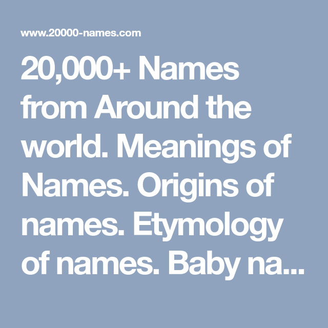 20 000 Names From Around The World Meanings Of Names Origins Of Names Etymology Of Names Baby Names Pet Names Si Names With Meaning Baby Names Etymology