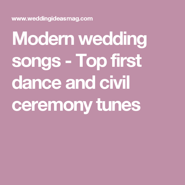 Modern Wedding Ceremony Songs: Top First Dance And Civil Ceremony