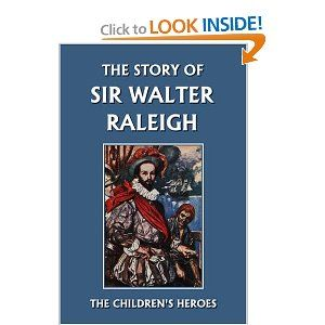 The Story of Sir Walter Raleigh by Margaret Duncan Kelly.  History.