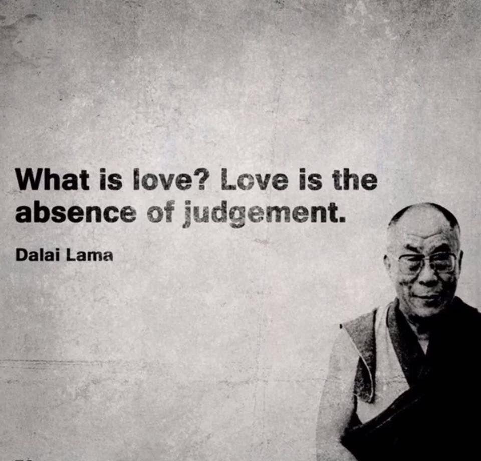 love is the absence of judgement dalai lama love dalailamaquotes tejpalinspires