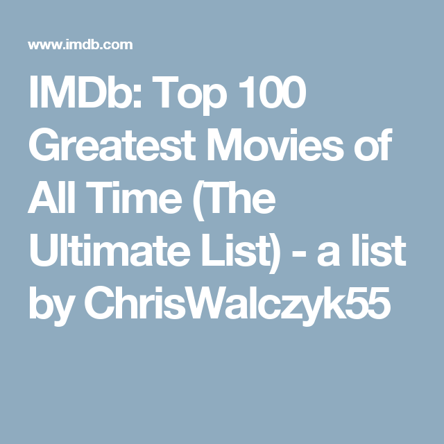 Imdb Top 100 Greatest Movies Of All Time The Ultimate List A List By Chriswalczyk55 Great Movies Movies List