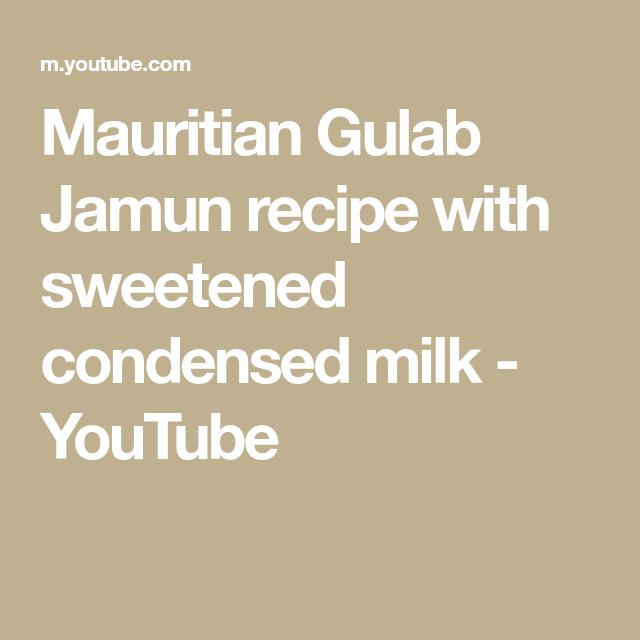 Mauritian Gulab Jamun Recipe With Sweetened Condensed Milk Youtube Gulab Jamun Recipe Jamun Recipe Gulab Jamun