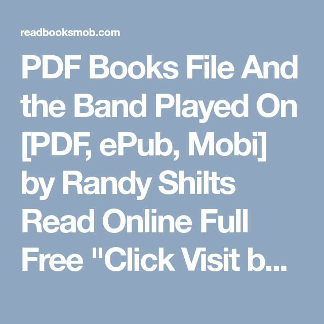 Pdf Books File And The Band Played On Pdf Epub Mobi By Randy