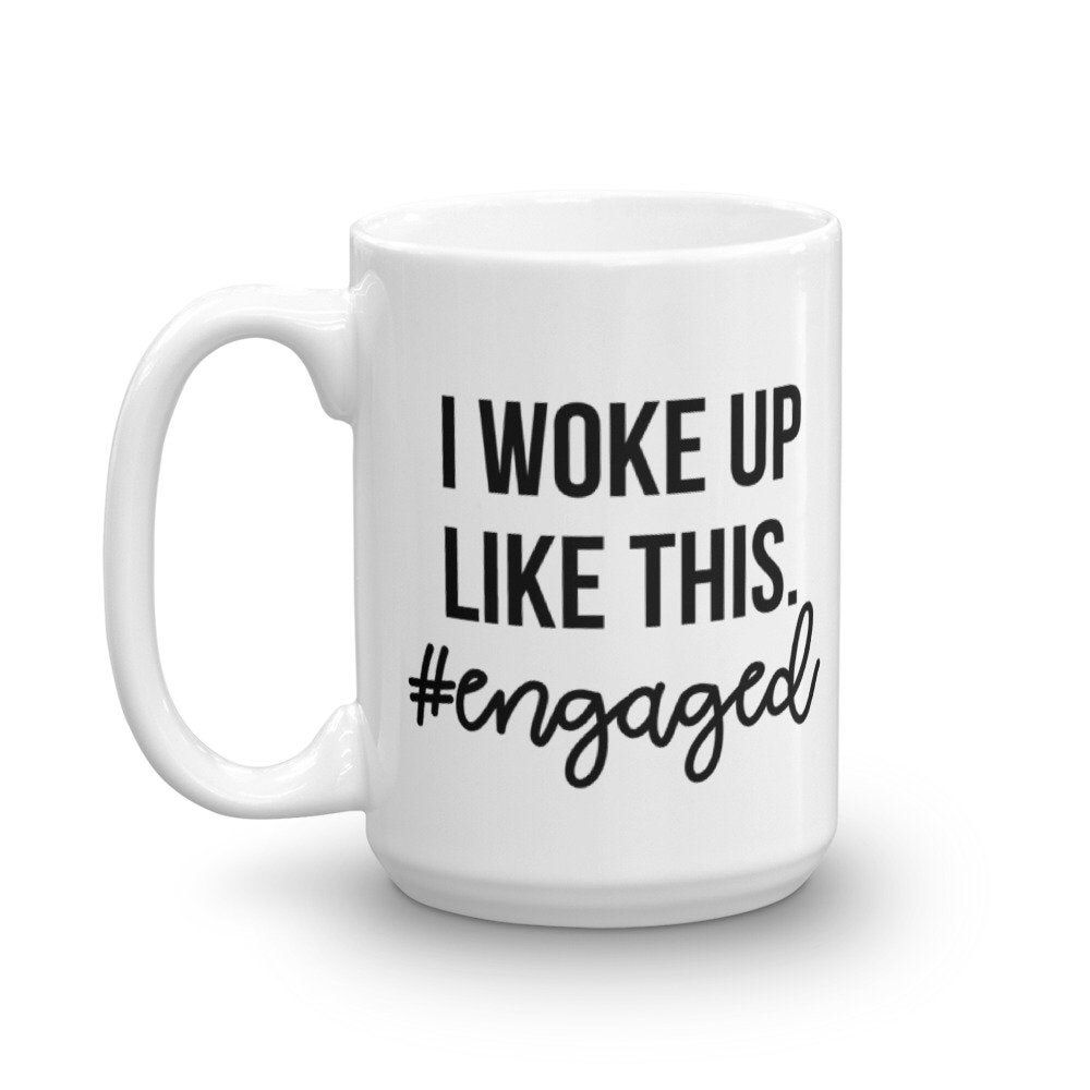 Newly Engaged Gift, Woke Up Like This, Future MRS Coffee Mug, Proposal Gift, Newly Engaged, Unique Gift for Bride to Be