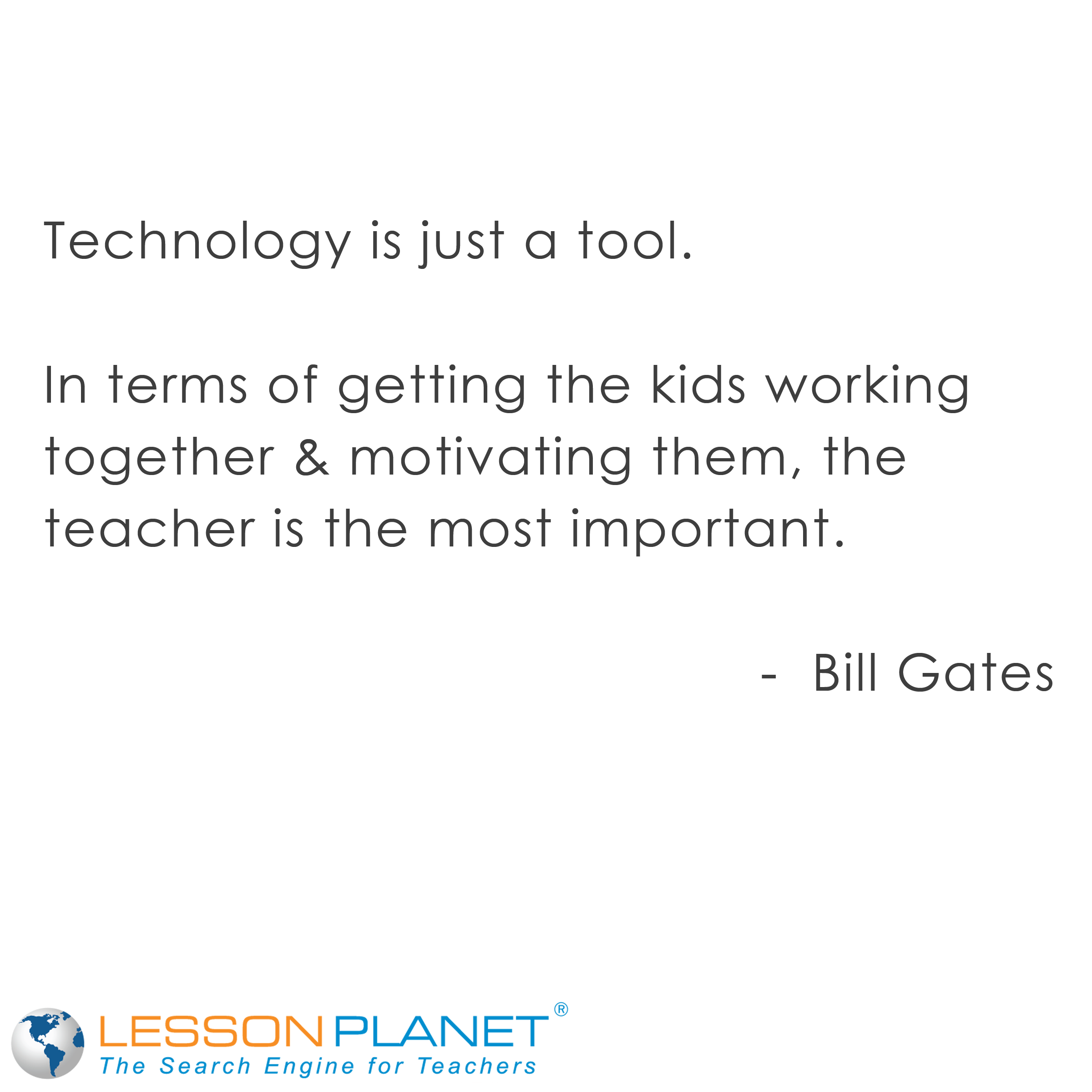 """Technology is just a tool. In terms of getting the kids ..."