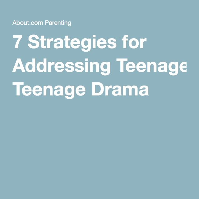 7 Strategies for Addressing Teenage Drama