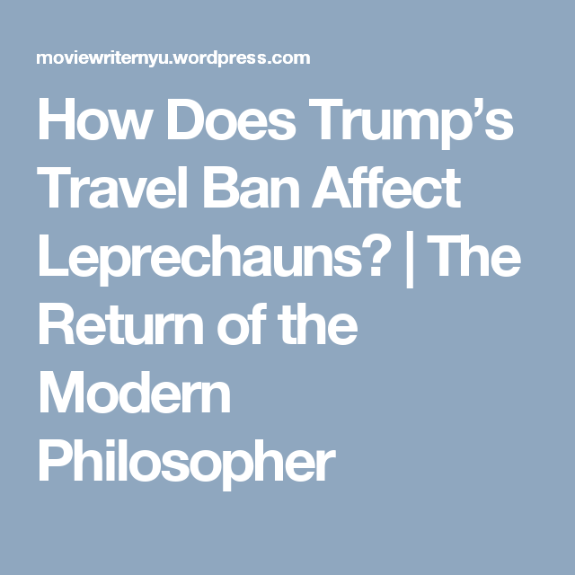 How Does Trump's Travel Ban Affect Leprechauns? | The Return of the Modern Philosopher