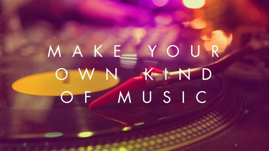 Motivational And Music Quote Make Your Own Kind Of Music