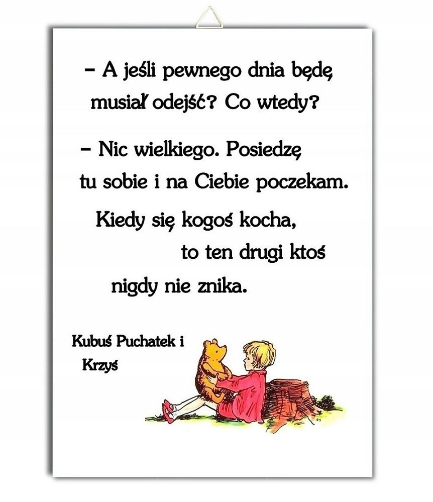 Plakat Kubus Puchatek Cytat A Jesli Pewnego Dnia Bede Musial Odejsc Co Wtedy Nic Wielkiego Posiedze Tu Important Quotes Romantic Quotes Quotes