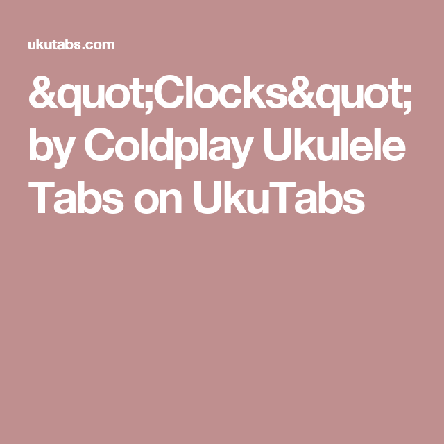 Clocks By Coldplay Ukulele Tabs On Ukutabs Ukulele Pinterest