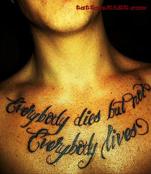 Chest Tattoos For Men Quotes: Everybody Dies But Not Everybody Lives
